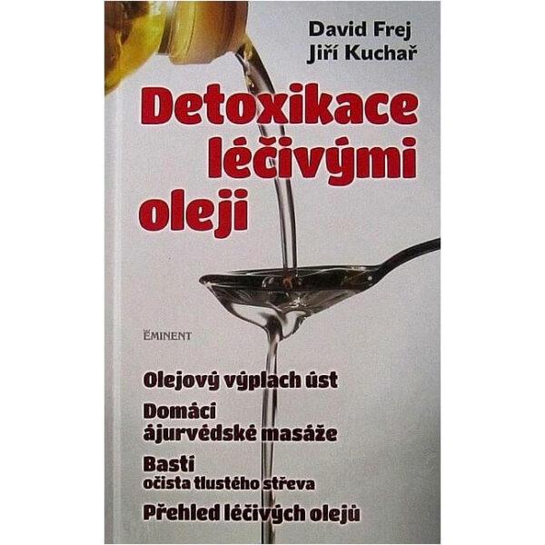 Kniha Detoxikace léčivými oleji od Davida Freja a Jiřího Kuchaře